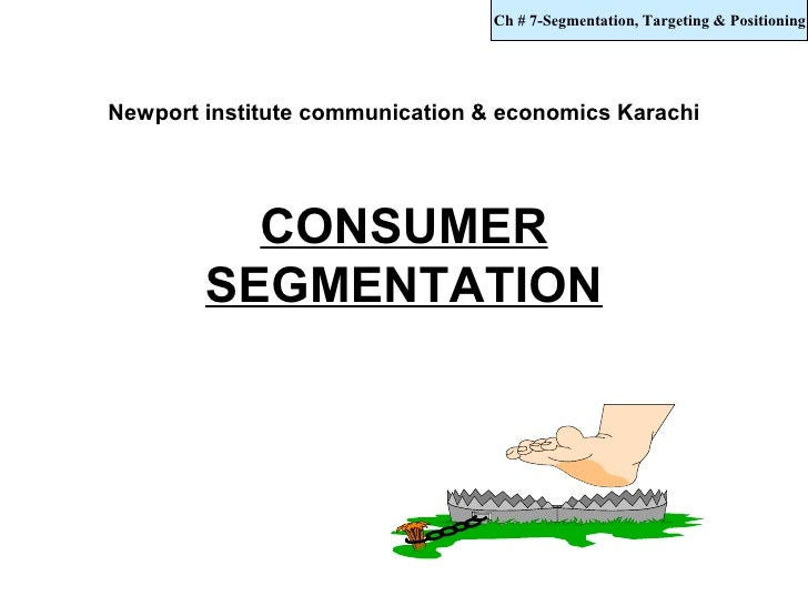 Ch # 7-Segmentation, Targeting & Positioning     Newport institute communication & economics Karachi               CONSUME...