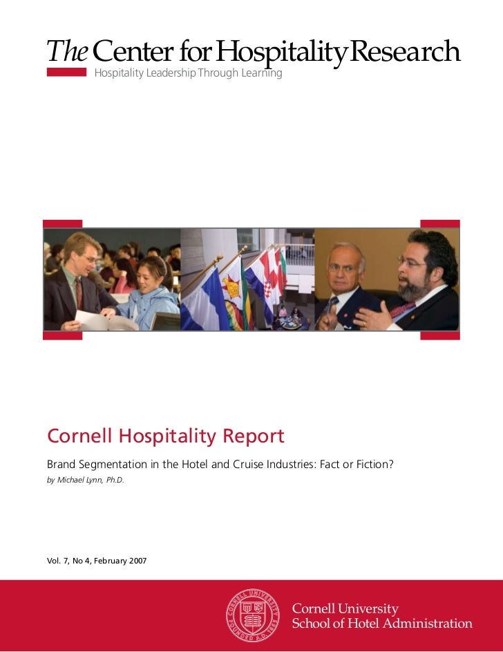 Cornell Hospitality ReportBrand Segmentation in the Hotel and Cruise Industries: Fact or Fiction?by Michael Lynn, Ph.D.Vol...