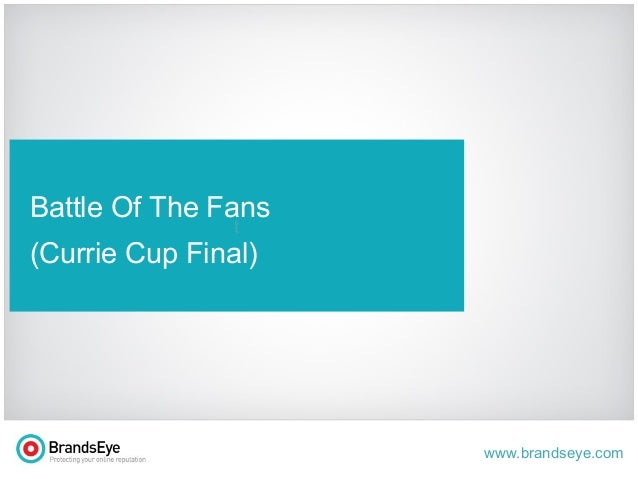 www.brandseye.com t Battle Of The Fans (Currie Cup Final)