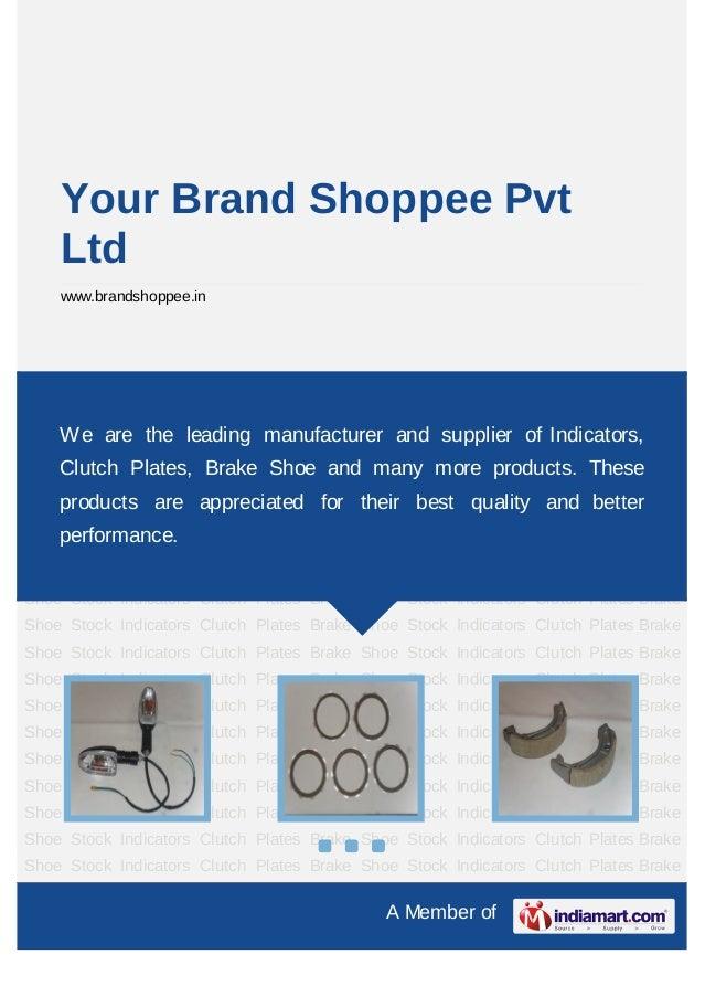 A Member of Your Brand Shoppee Pvt Ltd www.brandshoppee.in Indicators Clutch Plates Brake Shoe Stock Indicators Clutch Pla...