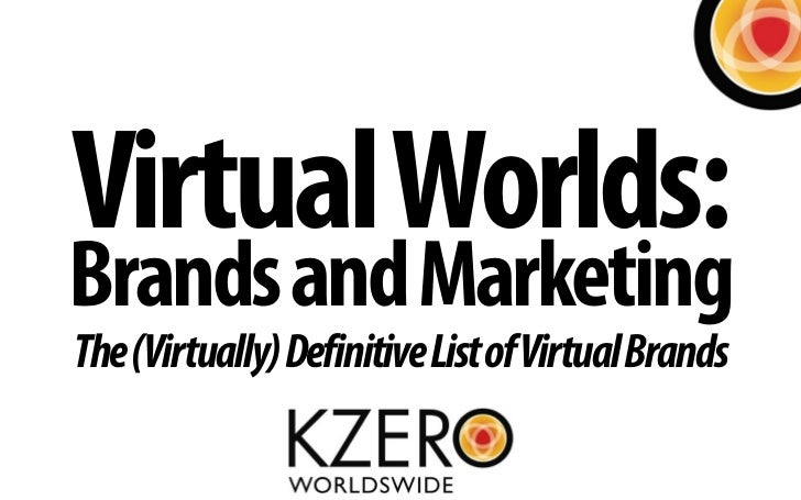 Virtual Worlds: Brands and Marketing The (Virtually) Definitive List of Virtual Brands