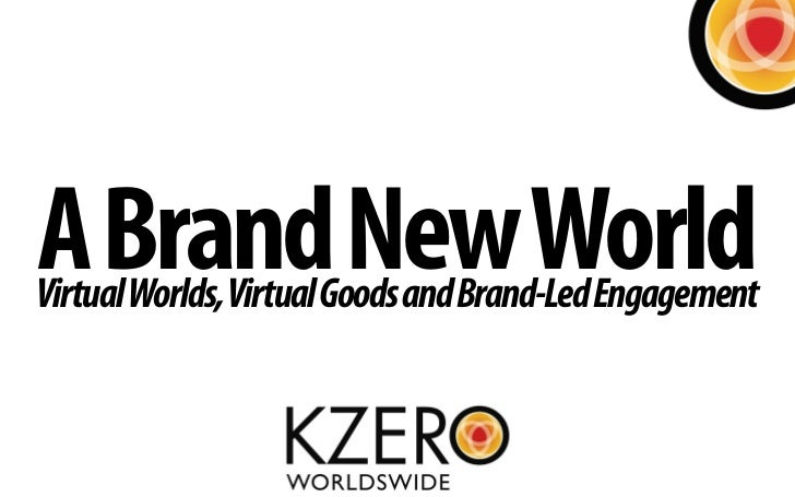 A Brand New World Virtual Worlds, Virtual Goods and Brand-Led Engagement