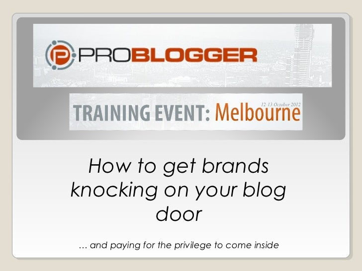 How to get brands knocking on your blog door: Problogger Training Event 2012
