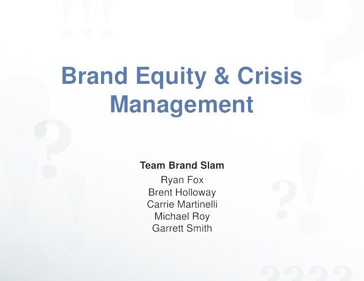 Brand Equity & Crisis     Management        Team Brand Slam           Ryan Fox         Brent Holloway        Carrie Martin...