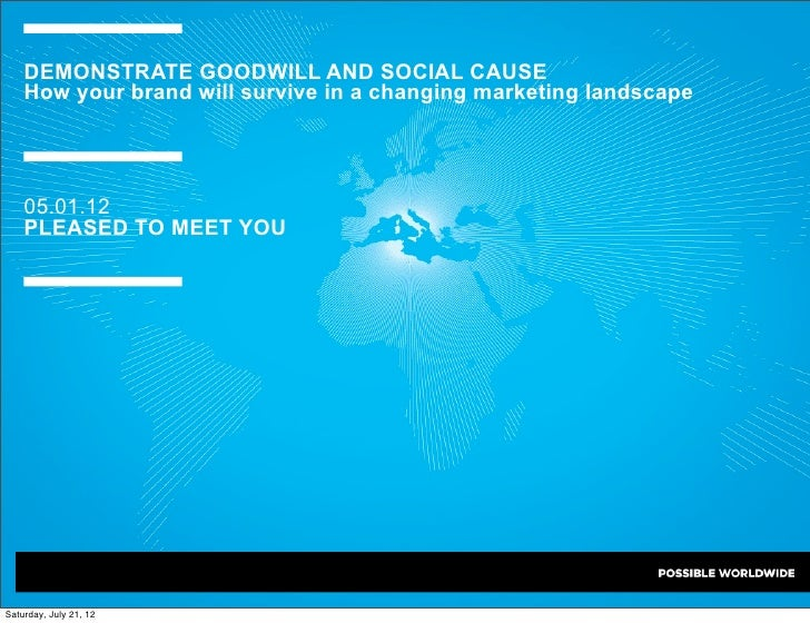 DEMONSTRATE GOODWILL AND SOCIAL CAUSE    How your brand will survive in a changing marketing landscape    05.01.12    PLEA...