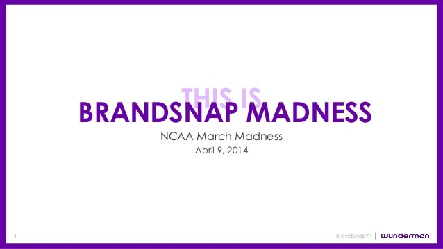 1 BrandSnapsm THIS IS BRANDSNAP MADNESS NCAA March Madness April 9, 2014