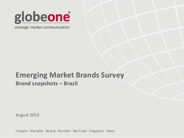 Cologne  Shanghai  Beijing  Mumbai  São Paulo  Singapore  Seoul Emerging Market Brands Survey Brand snapshots – Braz...