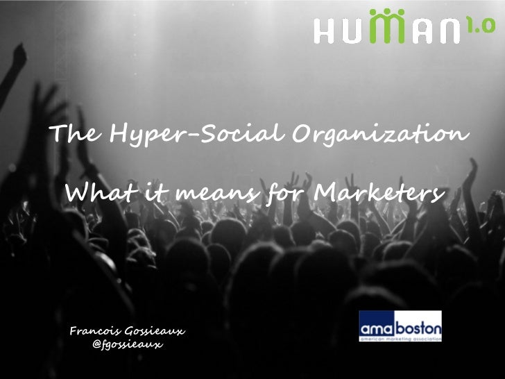 The Hyper-Social Organization What it means for Marketers Francois Gossieaux    @fgossieaux