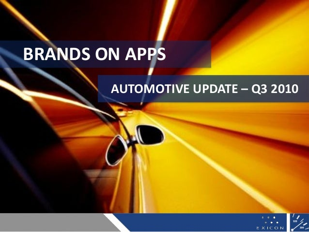 AUTOMOTIVE UPDATE digital.exicon.mobi NOV 2010 1 BRANDS ON APPS AUTOMOTIVE UPDATE – Q3 2010