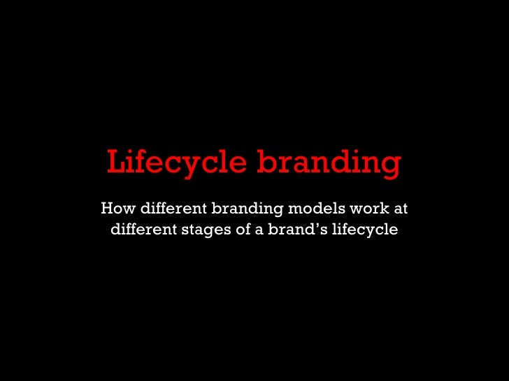 Lifecycle branding How different branding models work at different stages of a brand's lifecycle