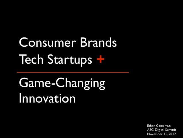 Consumer BrandsTech Startups +Game-ChangingInnovation                  Ethan Goodman                  AEG Digital Summit  ...