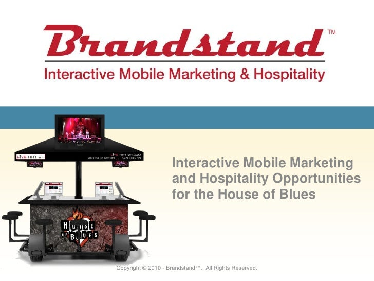 Interactive Mobile Marketing and Hospitality Opportunities for the House of Blues<br />Copyright © 2010 - Brandstand™.  Al...