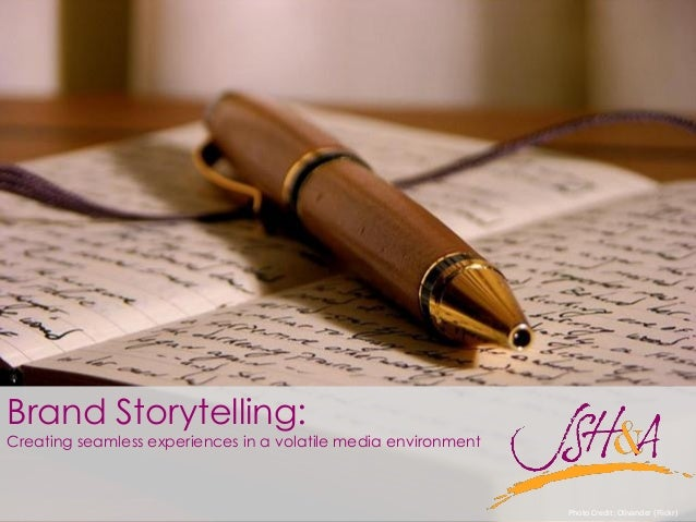 Brand Storytelling:Creating seamless experiences in a volatile media environment                                          ...