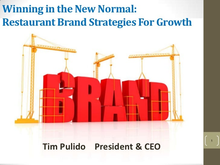 Winning in the New Normal:Restaurant Brand Strategies For Growth                                         1        Tim Puli...