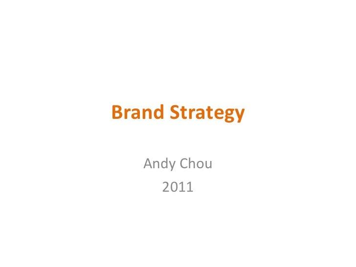 Brand Strategy Andy Chou 2011