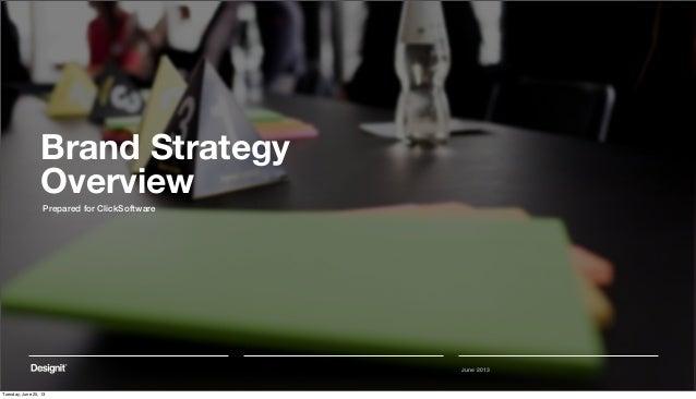 June 2013Brand StrategyOverviewPrepared for ClickSoftwareTuesday, June 25, 13