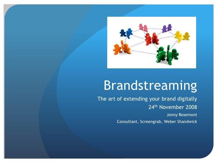 Brandstreaming The art of extending your brand digitally                        24th November 2008                        ...