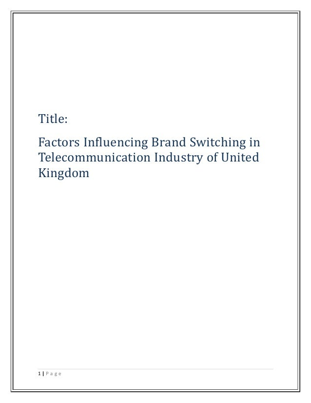 Title: Factors Influencing Brand Switching in Telecommunication Industry of United Kingdom 1 | P a g e