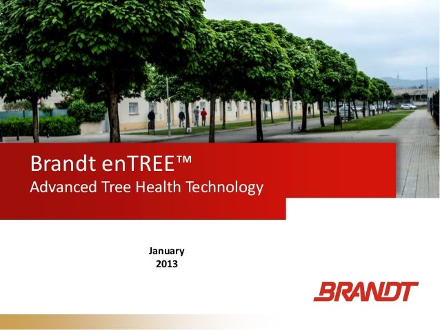 Brandt enTREE™Advanced Tree Health TechnologyJanuary2013