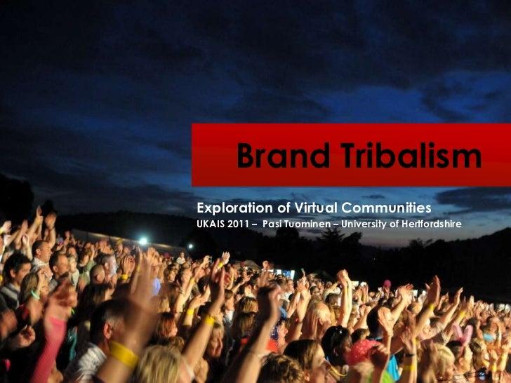 Brand Tribalism<br />Exploration of Virtual Communities<br />UKAIS 2011 –  Pasi Tuominen – University of Hertfordshire <br />