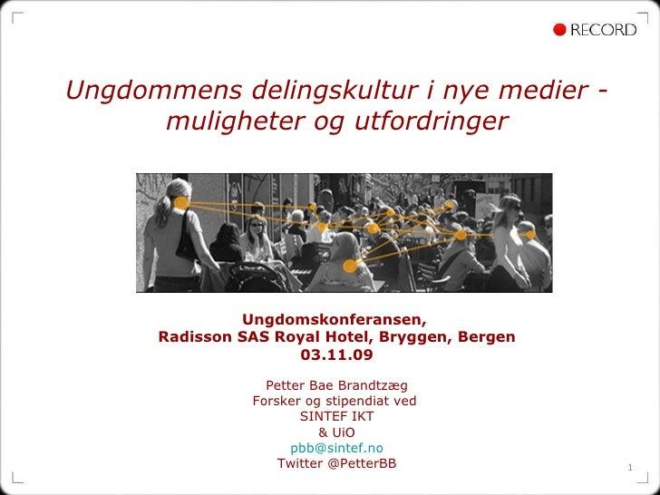 Ungdommens delingskultur i nye medier - muligheter og utfordringer Ungdomskonferansen,  Radisson SAS Royal Hotel, Bryggen,...