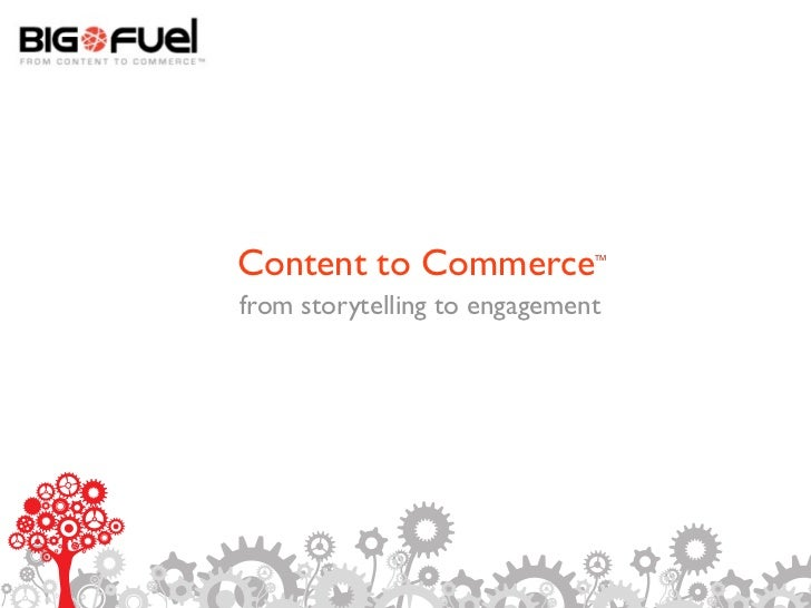 Content to Commerce           TMfrom storytelling to engagement