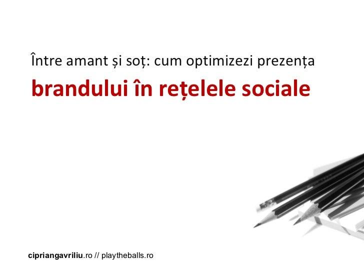 Ciprian Gavriliu,  Managing Director  PlayTheBalls Între amant și soț : cum optimizezi prezen ța brandului în rețelele soc...