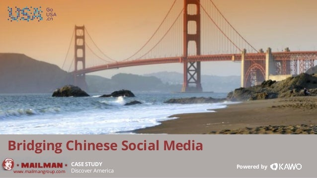 www.kawo.com Bridging Chinese Social Media CASE STUDY Discover America Powered by www.mailmangroup.com