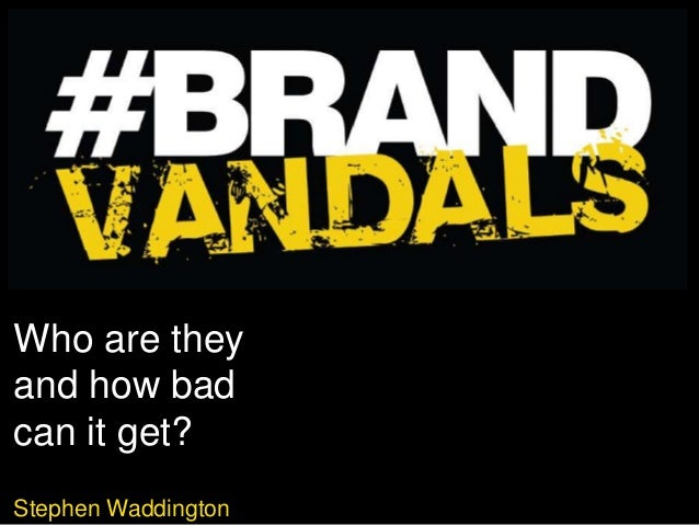 #BrandVandals: Who are they and how bad can it get?