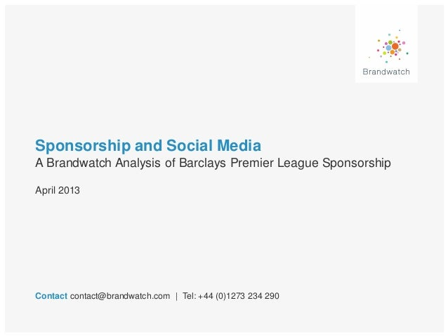 Sponsorship and Social MediaA Brandwatch Analysis of Barclays Premier League SponsorshipContact contact@brandwatch.com | T...