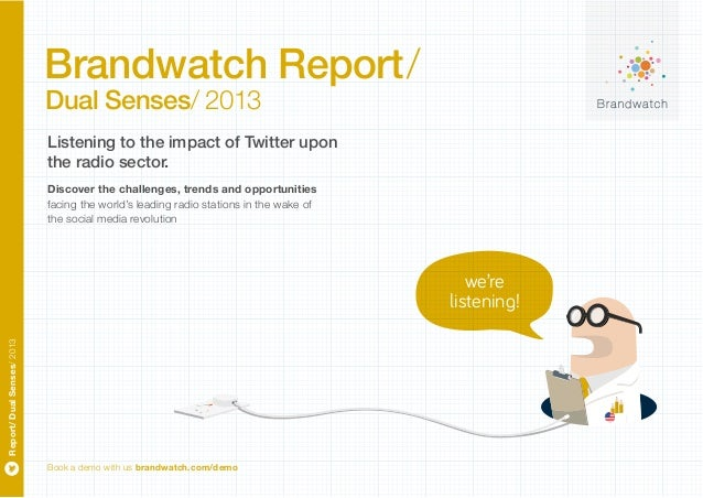 Brandwatch Report/ Dual Senses/ 2013  Listening to the impact of Twitter upon the radio sector. Discover the challenges, t...