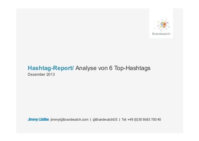 Hashtag-Report/ Analyse von 6 Top-Hashtags Dezember 2013  Jimmy Lüdtke jimmyl@brandwatch.com   @BrandwatchDE   Tel: +49 (0...