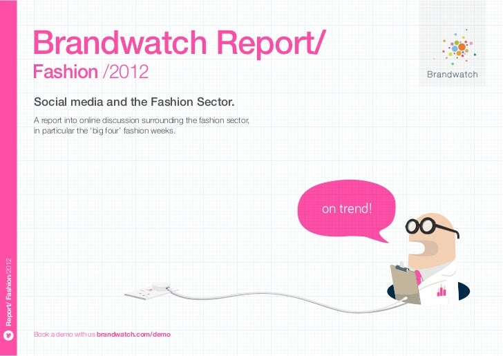 Brandwatch Report/                       Fashion /2012                       Social media and the Fashion Sector.         ...