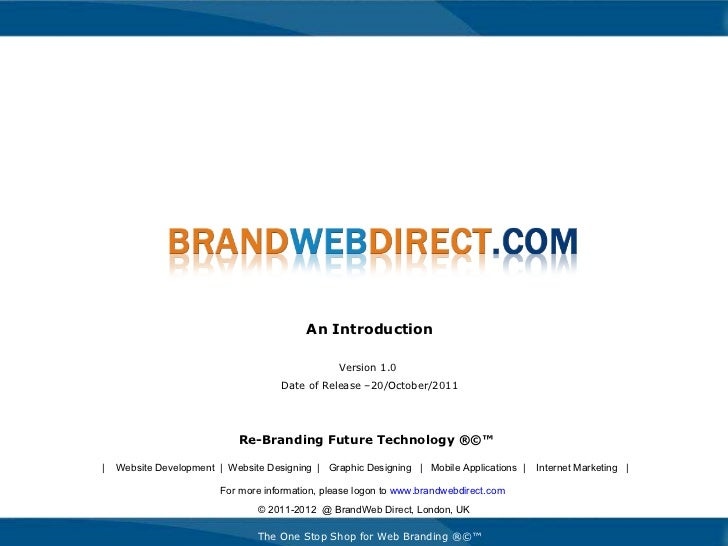 Re-Branding Future Technology ®©™ An Introduction Version 1.0  Date of Release –20/October/2011 For more information, plea...