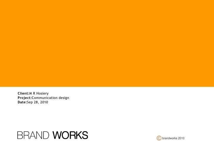 Client: M R Hosiery Project: Communication design Date: Sep 28, 2010