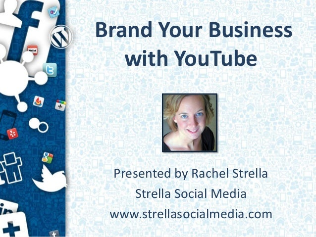 Brand Your Business   with YouTube Presented by Rachel Strella    Strella Social Media www.strellasocialmedia.com