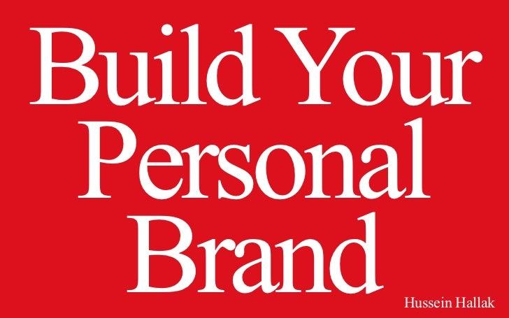 Build Your Personal  Brand Hussein Hallak