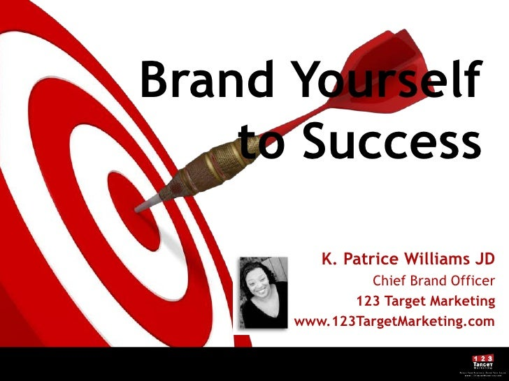 Brand Yourself    to Success         K. Patrice Williams JD               Chief Brand Officer             123 Target Marke...