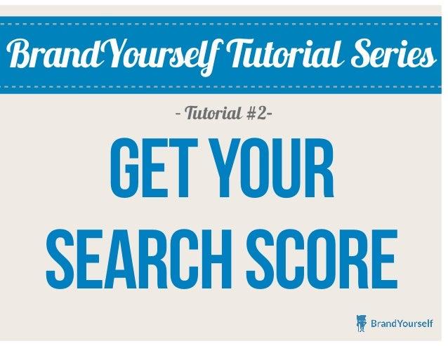 BrandYourself Tutorial Series Getyour searchscore - Tutorial #2-