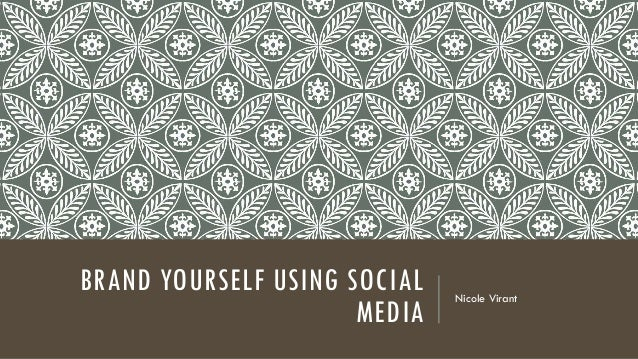 BRAND YOURSELF USING SOCIAL MEDIA Nicole Virant