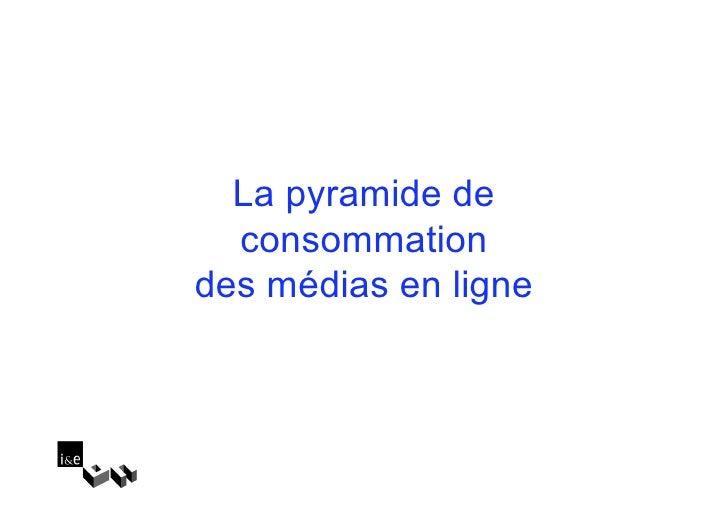 La pyramide de   consommation des médias en ligne