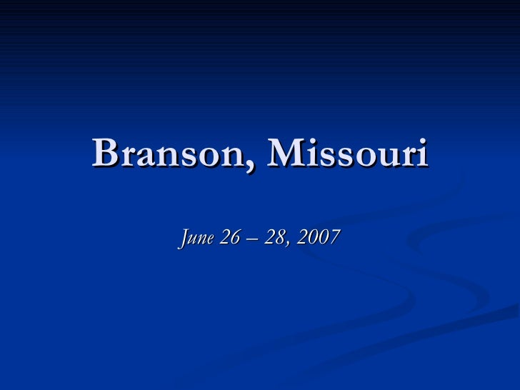 Branson, Missouri June 26 – 28, 2007