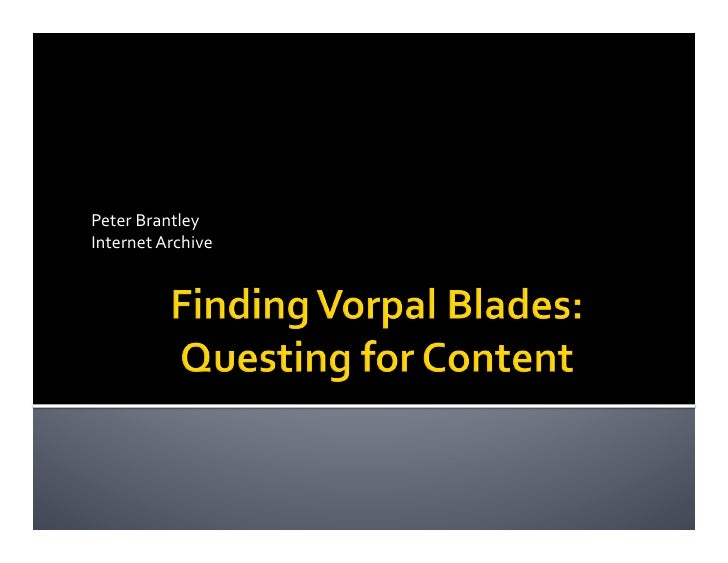 Finding Vorpal Blades:Questing for Content<br />Peter Brantley  <br />Internet Archive <br />