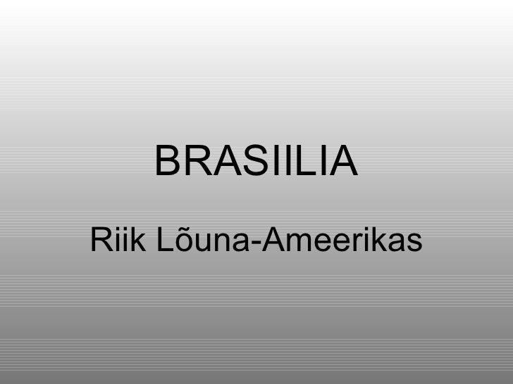 BRASIILIA Riik Lõuna-Ameerikas
