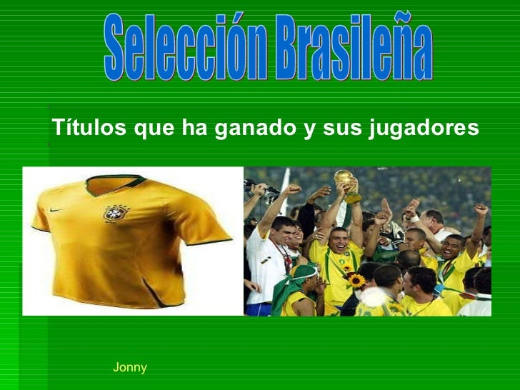 Selección Brasileña Títulos que ha ganado y sus jugadores   Jonny