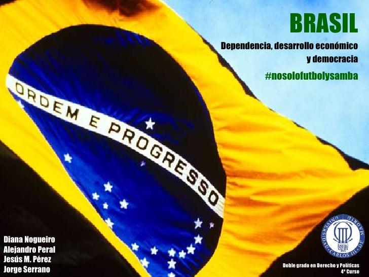 BRASIL                  Dependencia, desarrollo económico                                       y democracia              ...