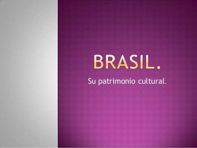 Su patrimonio cultural.