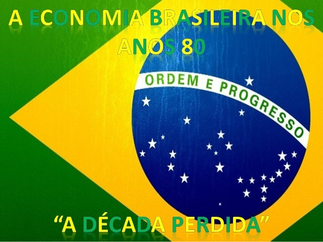 • A década de 80 é considerada a década perdida da economia brasileira, na medida que os níveis de crescimento do PIB apre...