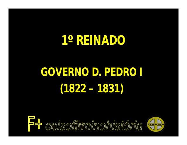 1º REINADOGOVERNO D. PEDRO I(1822 – 1831)