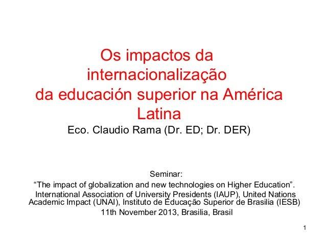 """Os impactos da internacionalização da educación superior na América Latina Eco. Claudio Rama (Dr. ED; Dr. DER)  Seminar: """"..."""